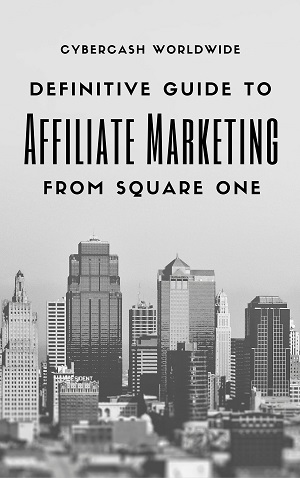 Definitive Guide To Affiliate Marketing From Square One