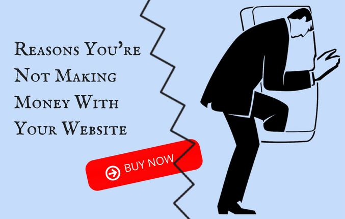 Reasons You're Not Making Money With Your Website