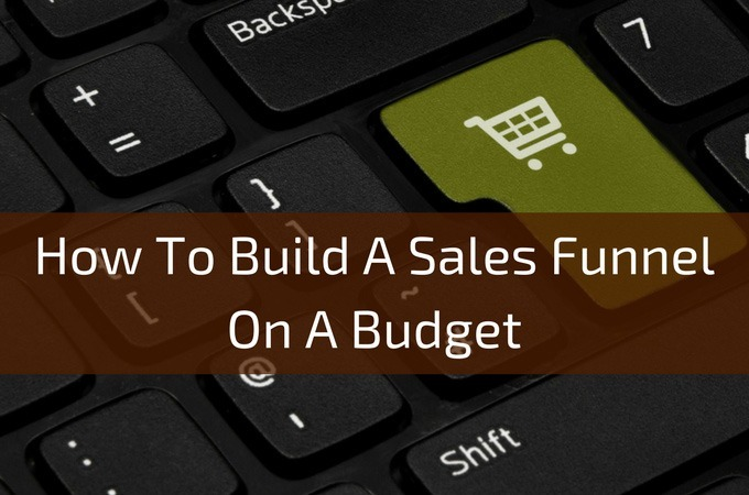 How To Build A Sales Funnel On A Budget