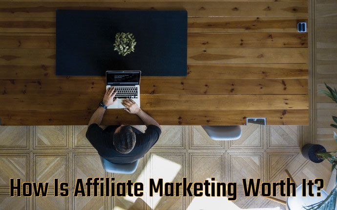 How Is Affiliate Marketing Worth It?