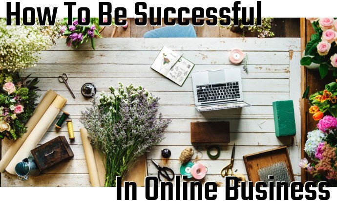 How To Be Successful In Online Business