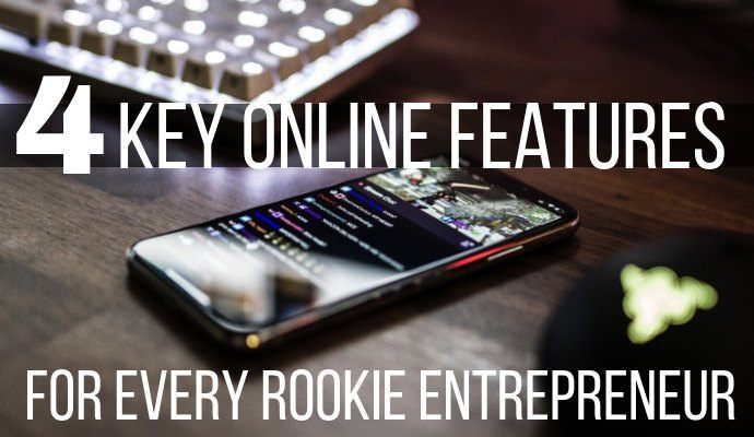 4 Key Online Features for Every Rookie Entrepreneur