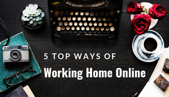 5 Top Ways of Working Home Online