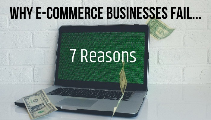 7 Reasons Why E-commerce Businesses Fail