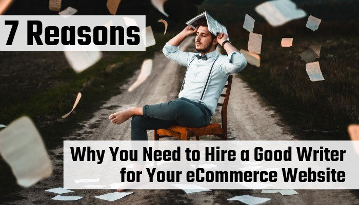 7 Reasons Why You Need to Hire a Good Writer for Your eCommerce Website
