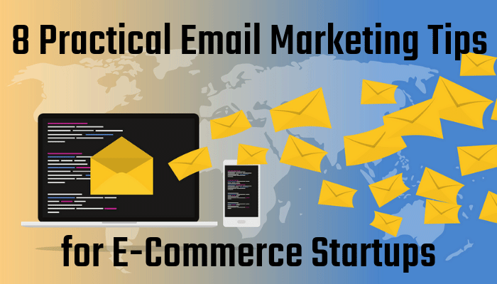 8 Practical Email Marketing Tips for E-Commerce Startups