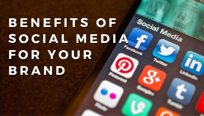 Benefits Of Social Media For Your Brand