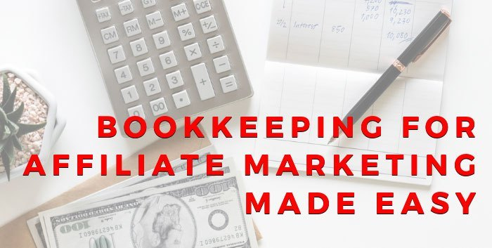 Bookkeeping For Affiliate Marketing Made Easy