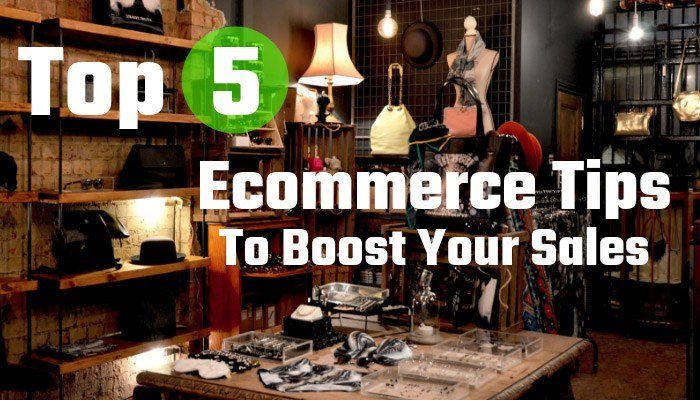 Top 5 Ecommerce Tips To Boost Your Sales