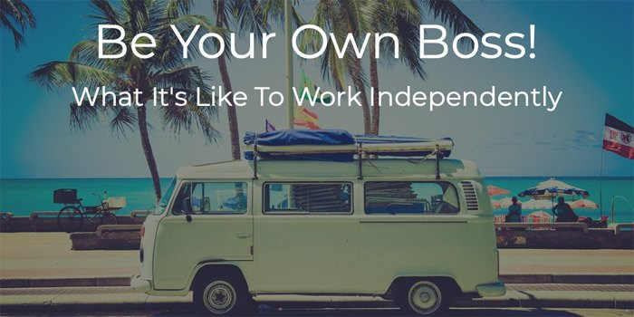 Be Your Own Boss: What It's Like To Work Independently