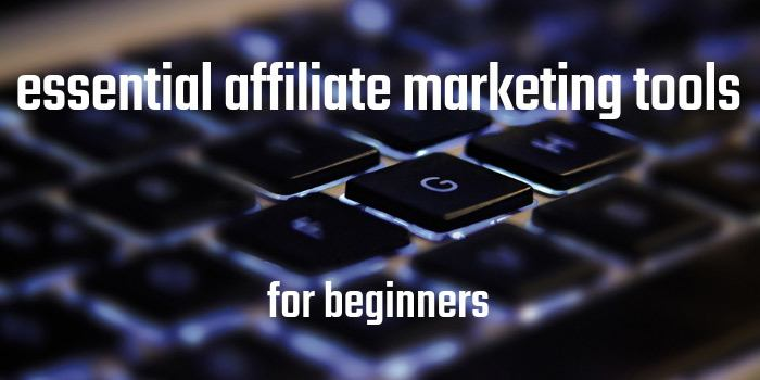 Essential Affiliate Marketing Tools For Beginners