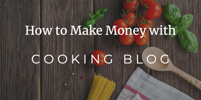How to Make Money with Cooking Blog