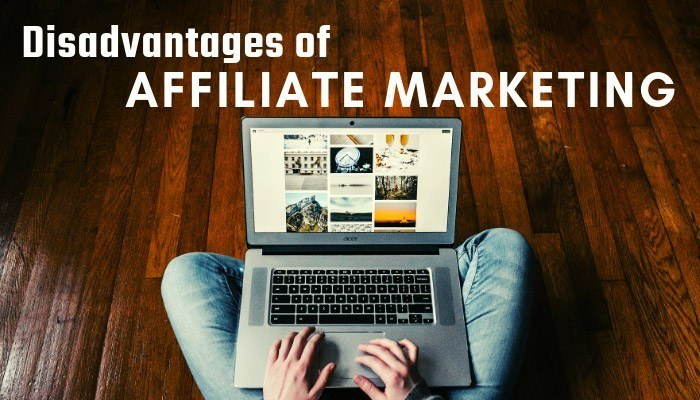 The Disadvantages Of Affiliate Marketing