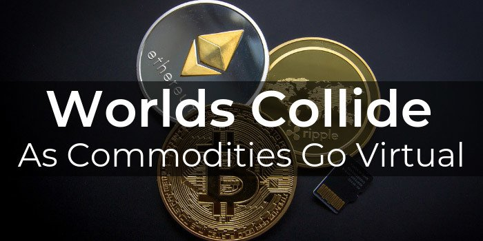 Worlds Collide As Commodities Go Virtual
