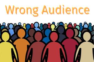 Wrong Target Audience