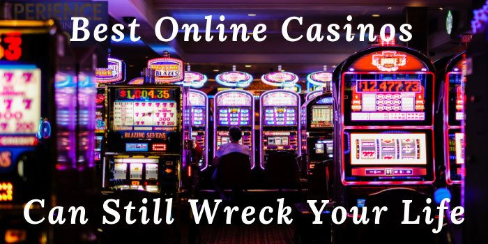 Best Online Casinos Can Still Wreck Your Life