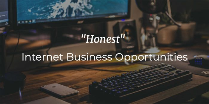 Honest Internet Business Opportunities