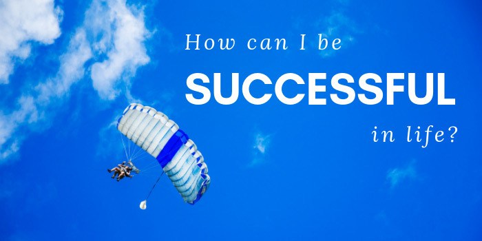 How Can I Be Successful In Life?