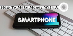 How To Make Money with a Smartphone