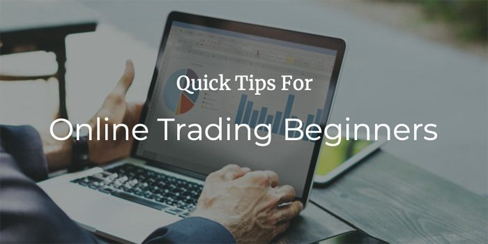 Quick Tips For Online Trading Beginners