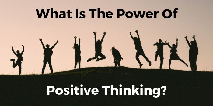 What Is The Power Of Positive Thinking?