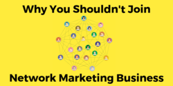 Why You Shouldn't Join Network Marketing Business