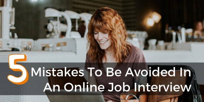 Five Mistakes To Be Avoided In An Online Job Interview
