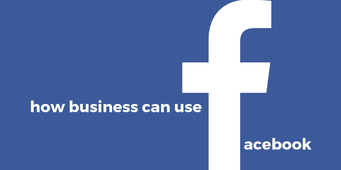 How Business Can Use Facebook