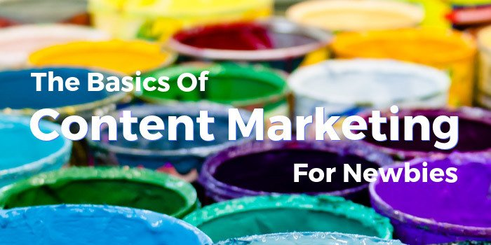 The Basics Of Content Marketing For Newbies