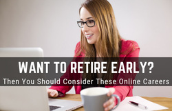 Want To Retire Early? Then You Should Consider These Online Careers