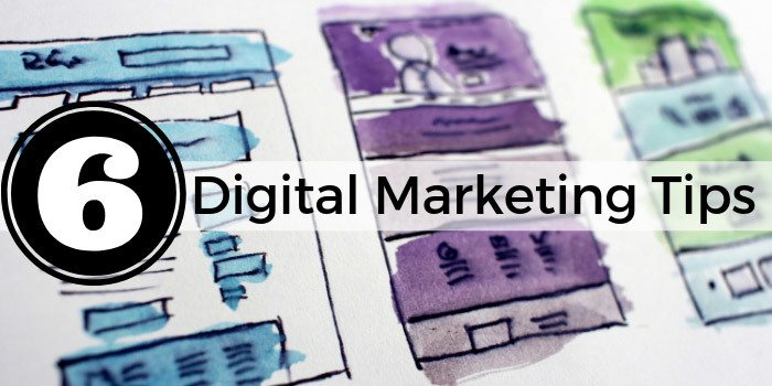 Every Entrepreneur Needs to Know These 6 Digital Marketing Tips