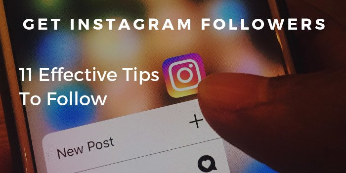 Get Instagram Followers – 11 Effective Tips To Follow