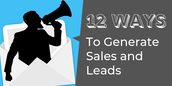 12 Ways To Generate Sales and Leads