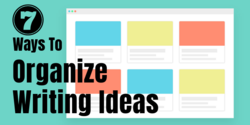 7 Ways To Organize Writing Ideas