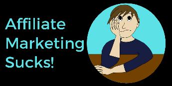 Affiliate Marketing Sucks