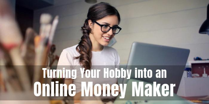 Turning Your Hobby into an Online Money Maker