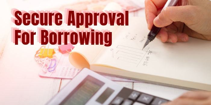 Tips To Secure Approval For Borrowing