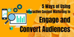 5 Ways of Using Interactive Content Marketing to Engage and Convert Audiences