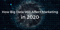 How Big Data Will Affect Marketing in 2020