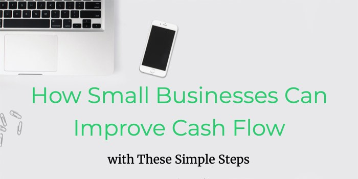 How Small Businesses Can Improve Cash Flow with These Simple Steps