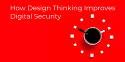 How Design Thinking Improves Digital Security