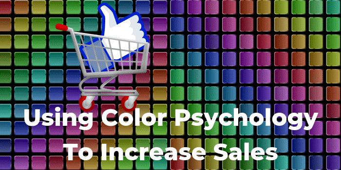 Using Color Psychology To Increase Sales