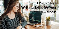 4 Benefits of Writing Skills for Your Business
