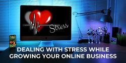 Dealing With Stress While Growing Your Online Business