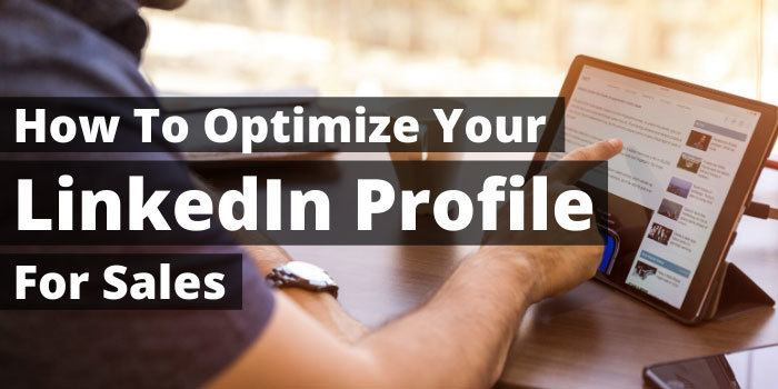 How to Optimize Your LinkedIn Profile for Sales