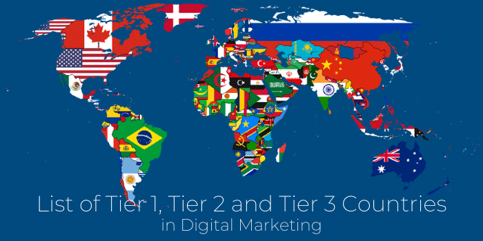 List of Tier 1, Tier 2 and Tier 3 Countries in Digital Marketing