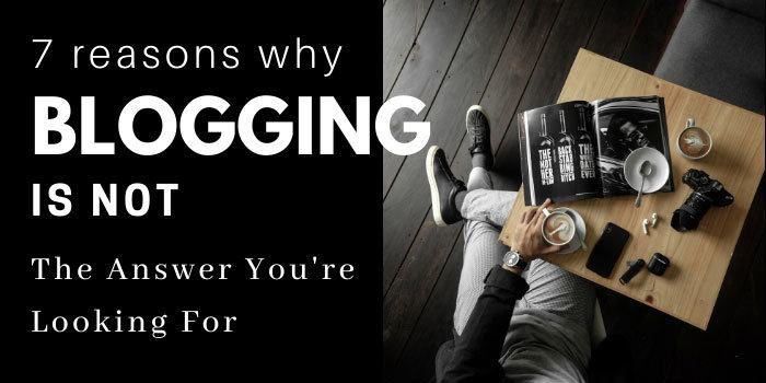 Reasons Why Blogging is Not the Answer You're Looking For