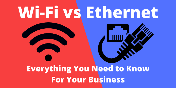 Wi-Fi vs Ethernet Everything You Need to Know For Your Business