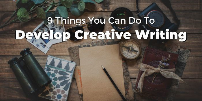 9 Things You Can Do To Develop Creative Writing