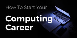 How To Start Your Computing Career